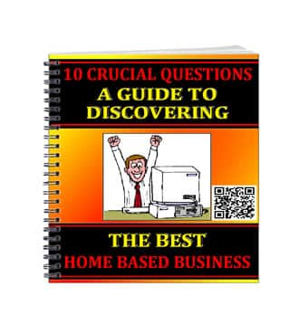 10 Crucial Questions – A Guide To Discovering The Best Home Based Business