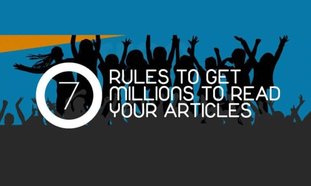 7 Rules To Get Millions To Read Your Articles