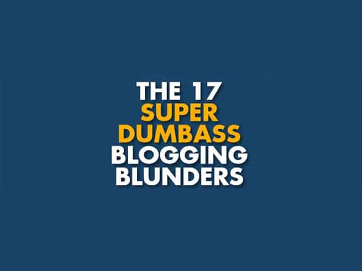 The 17 Super Dumbass Blogging Blunders