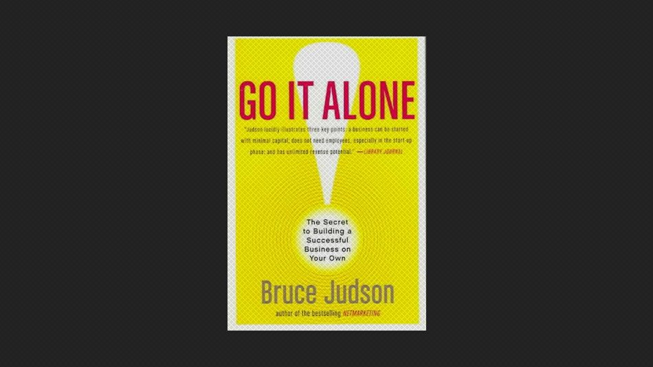 Go It Alone! The Secret to Building a Successful Business on Your Own