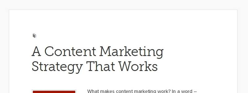 A Content Marketing Strategy That Works by Copyblogger