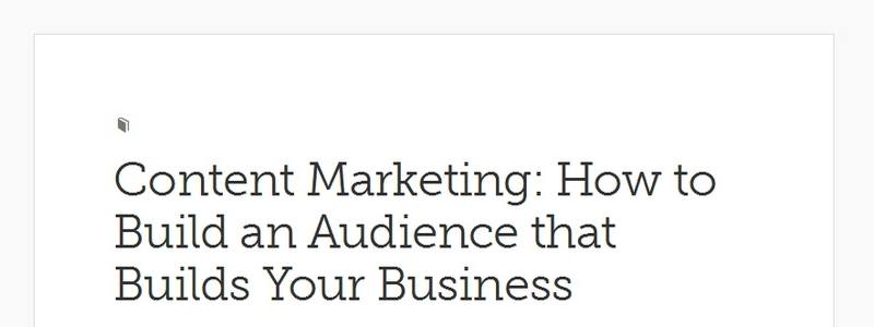Content Marketing: How to Build an Audience that Builds Your Business by Copyblogger