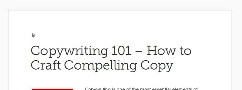 Copywriting 101 – How to Craft Compelling Copy by Copyblogger
