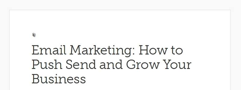 Email Marketing: How to Push Send and Grow Your Business by Copyblogger