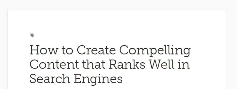 How to Create Compelling Content that Ranks Well in Search Engines by Copyblogger