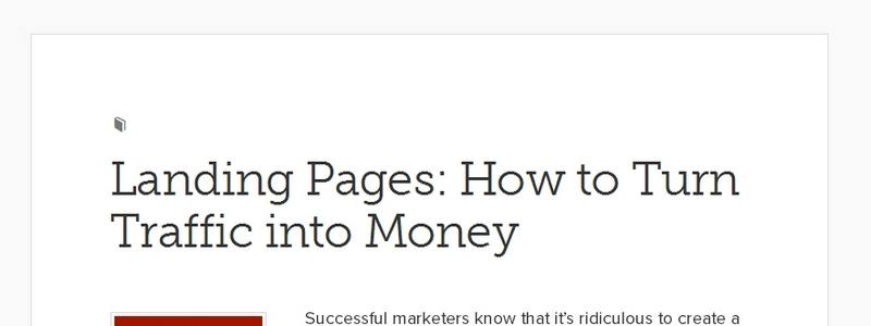 Landing Pages: How to Turn Traffic into Money by Copyblogger