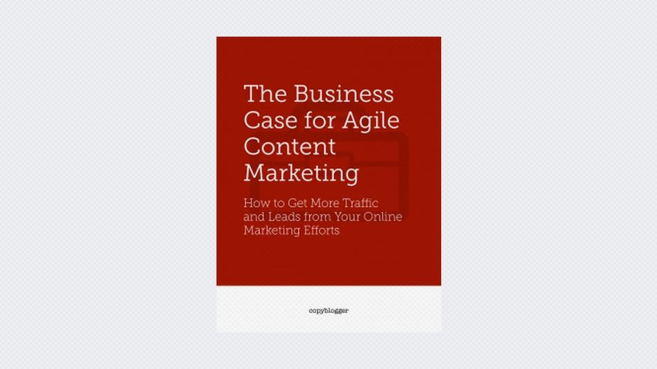 The Business Case for Agile Content Marketing