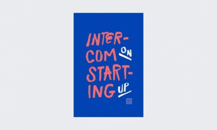 Intercom on Starting Up: Sharing everything we know about building a startup