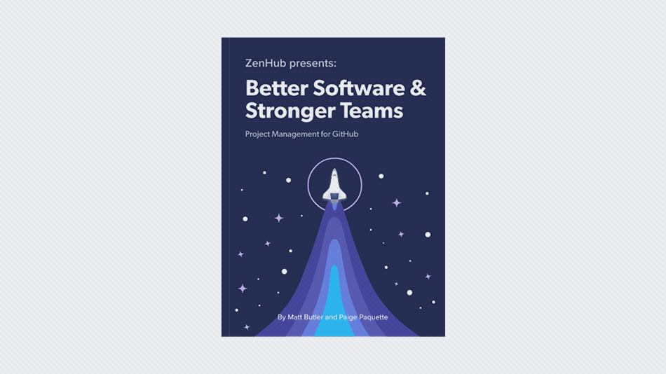 Better Software & Stronger Teams: Project Management for GitHub